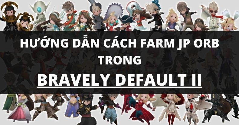 Instructions on how to farm JP Orb in Bravely Default II